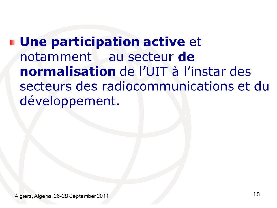 Une participation active et notamment au secteur de normalisation de l'UIT à l'instar des secteurs des radiocommunications et du développement.