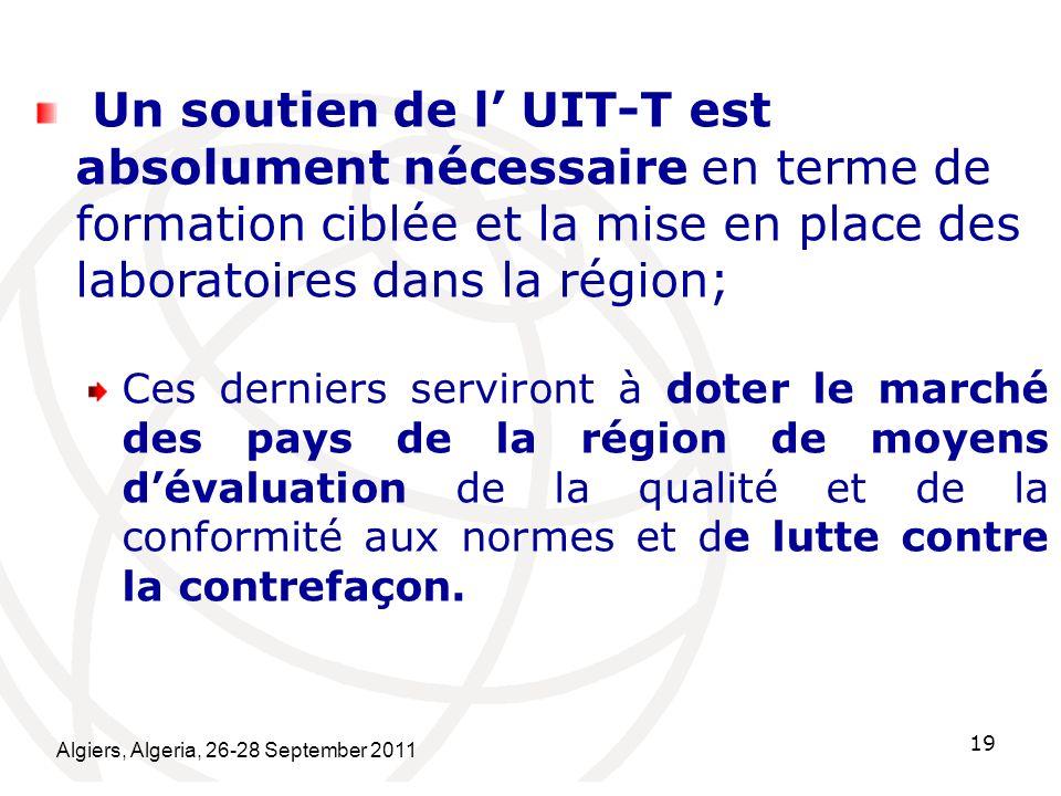 Un soutien de l' UIT-T est absolument nécessaire en terme de formation ciblée et la mise en place des laboratoires dans la région;