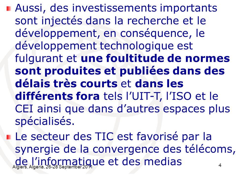 Aussi, des investissements importants sont injectés dans la recherche et le développement, en conséquence, le développement technologique est fulgurant et une foultitude de normes sont produites et publiées dans des délais très courts et dans les différents fora tels l'UIT-T, l'ISO et le CEI ainsi que dans d'autres espaces plus spécialisés.