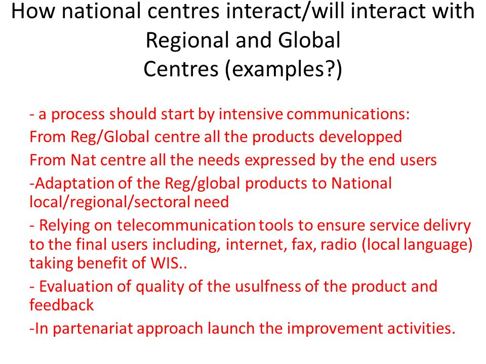 How national centres interact/will interact with Regional and Global Centres (examples )