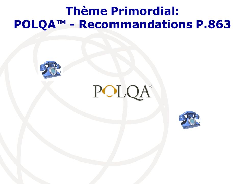 Thème Primordial: POLQA™ - Recommandations P.863