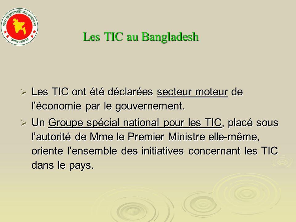 Les TIC au Bangladesh Les TIC ont été déclarées secteur moteur de l'économie par le gouvernement.
