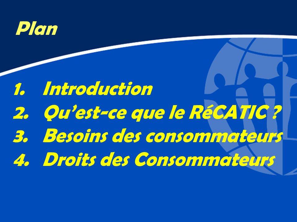 Plan Introduction Qu'est-ce que le RéCATIC Besoins des consommateurs Droits des Consommateurs