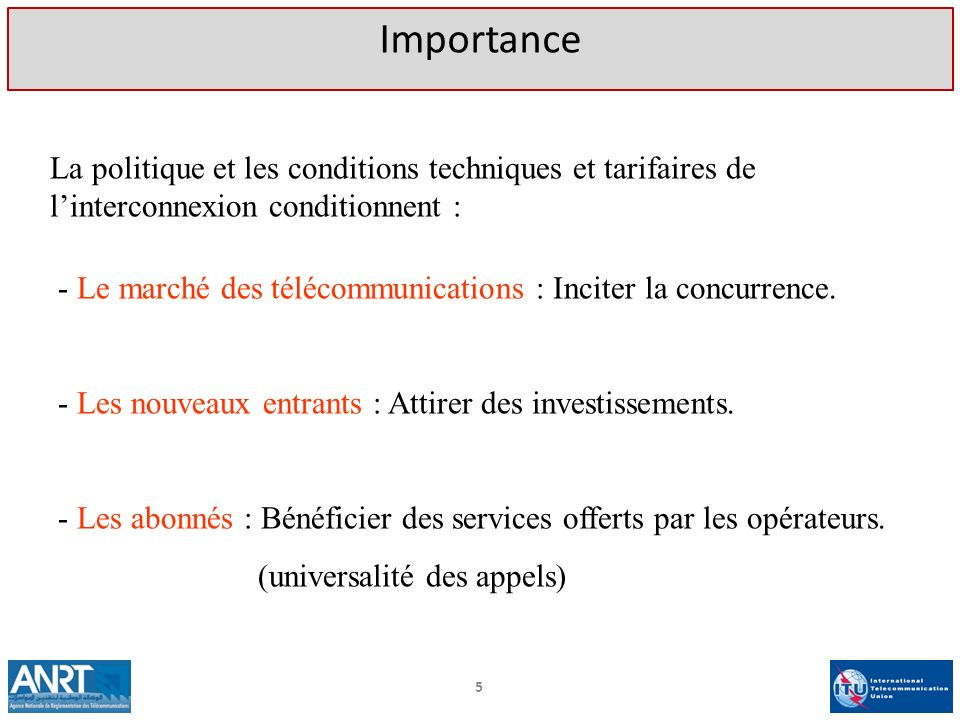 Importance La politique et les conditions techniques et tarifaires de l'interconnexion conditionnent :