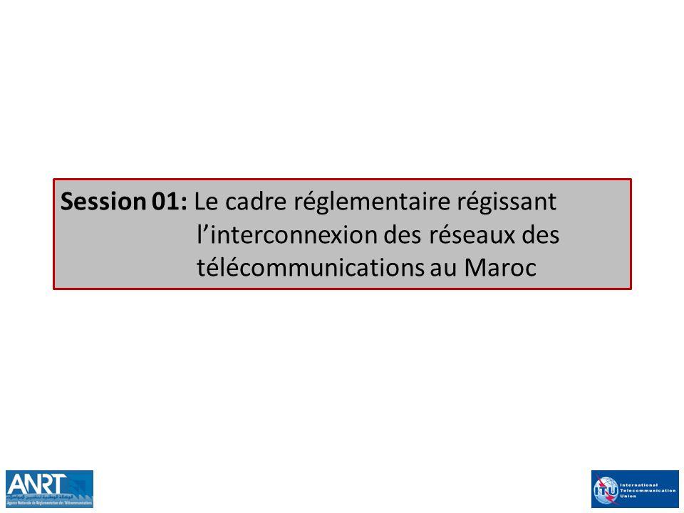 Session 01: Le cadre réglementaire régissant l'interconnexion des réseaux des télécommunications au Maroc