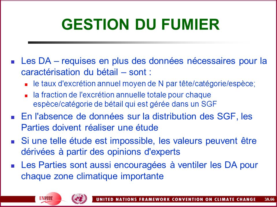 GESTION DU FUMIER Les DA – requises en plus des données nécessaires pour la caractérisation du bétail – sont :