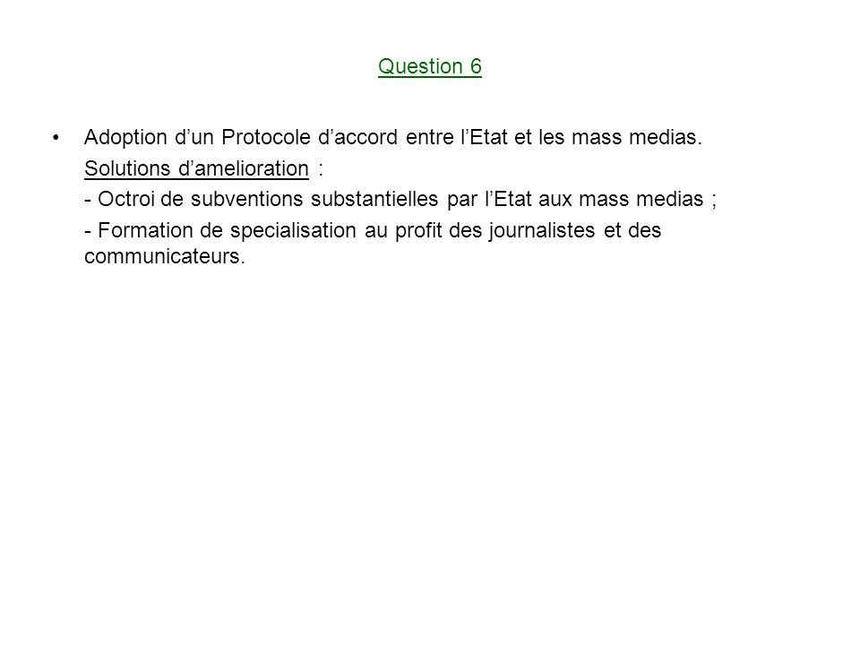 Question 6 Adoption d'un Protocole d'accord entre l'Etat et les mass medias. Solutions d'amelioration :