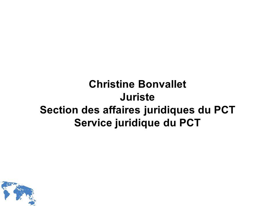 Christine Bonvallet Juriste Section des affaires juridiques du PCT Service juridique du PCT