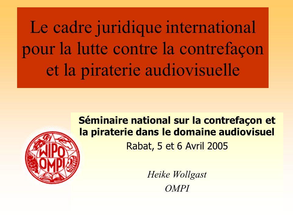 Le cadre juridique international pour la lutte contre la contrefaçon et la piraterie audiovisuelle