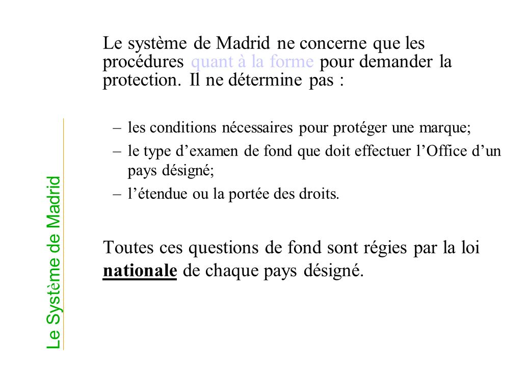 Le système de Madrid ne concerne que les procédures quant à la forme pour demander la protection. Il ne détermine pas :