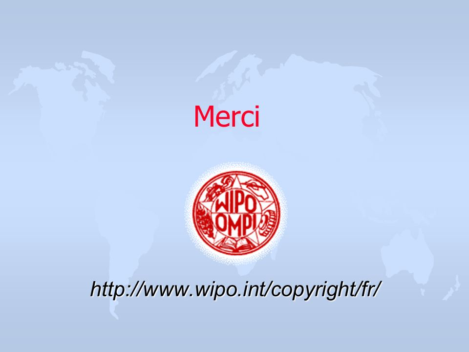 Merci http://www.wipo.int/copyright/fr/