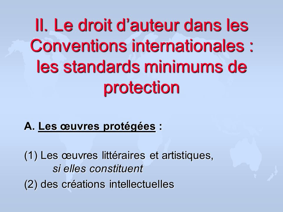 II. Le droit d'auteur dans les Conventions internationales : les standards minimums de protection