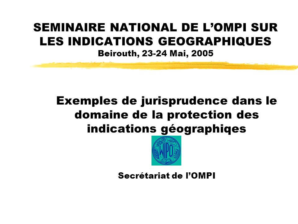 SEMINAIRE NATIONAL DE L'OMPI SUR LES INDICATIONS GEOGRAPHIQUES Beirouth, 23-24 Mai, 2005
