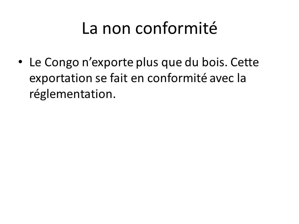 La non conformitéLe Congo n'exporte plus que du bois.