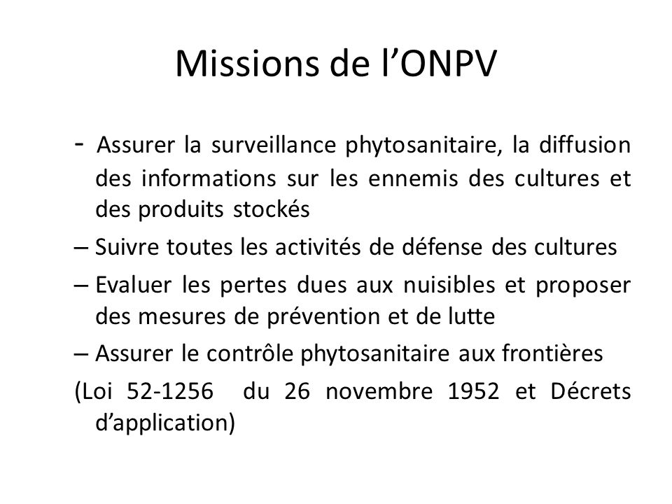 Missions de l'ONPV - Assurer la surveillance phytosanitaire, la diffusion des informations sur les ennemis des cultures et des produits stockés.
