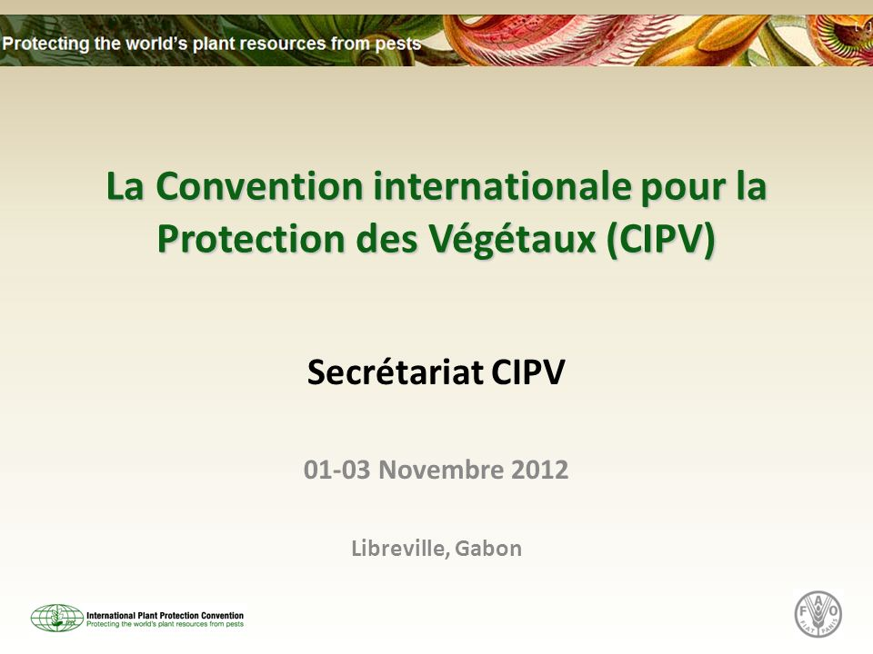 La Convention internationale pour la Protection des Végétaux (CIPV)