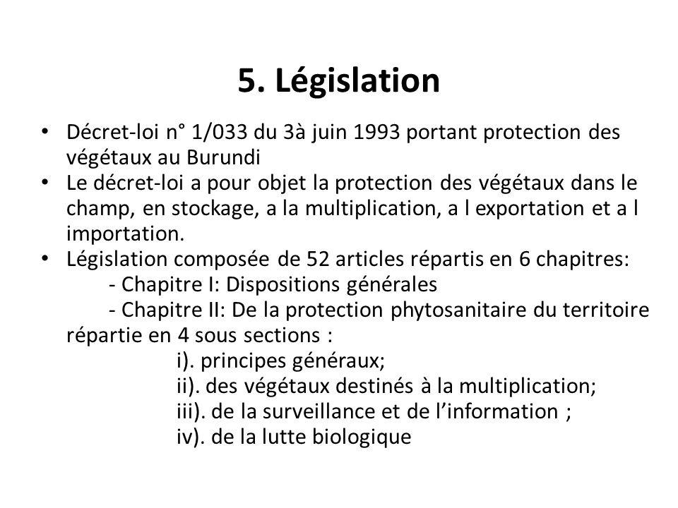 5. LégislationDécret-loi n° 1/033 du 3à juin 1993 portant protection des végétaux au Burundi.