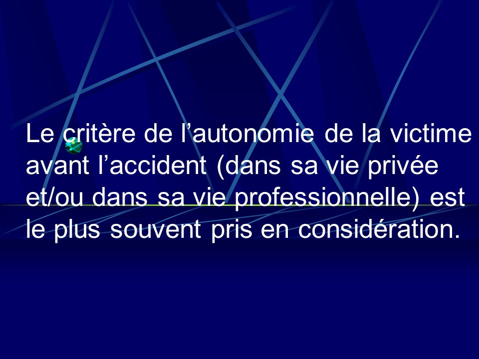 Le critère de l'autonomie de la victime avant l'accident (dans sa vie privée et/ou dans sa vie professionnelle) est le plus souvent pris en considération.