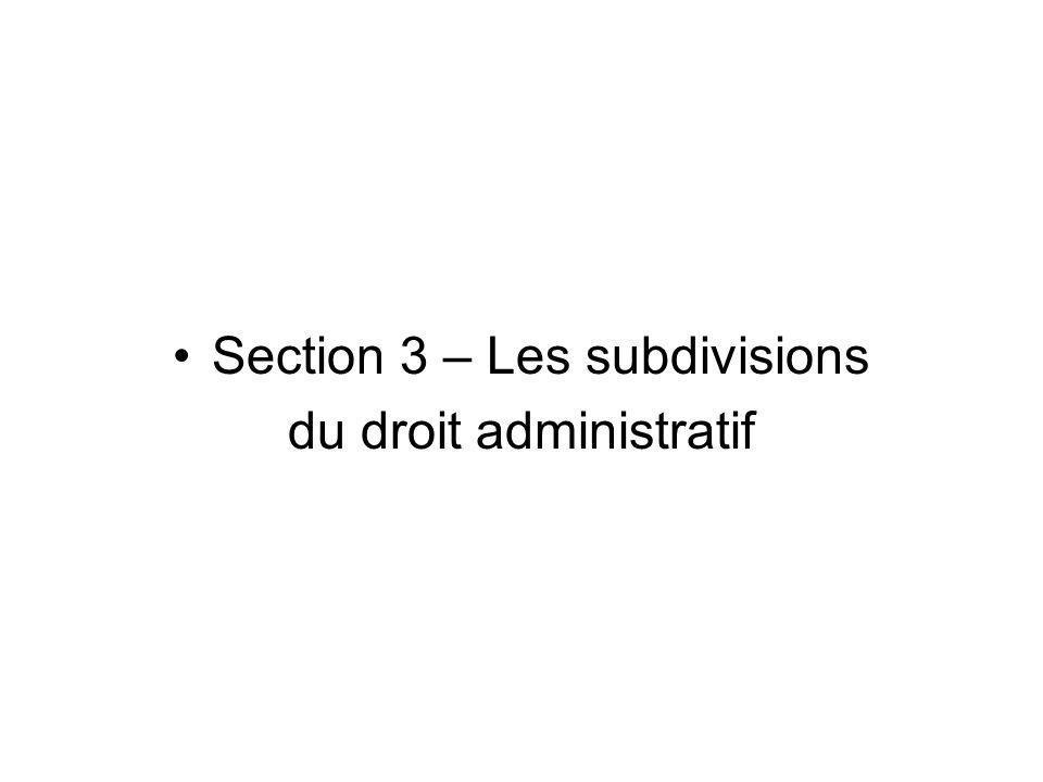 Section 3 – Les subdivisions du droit administratif