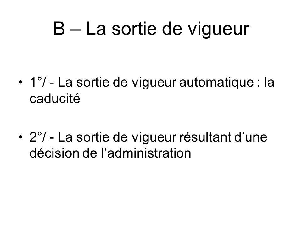 B – La sortie de vigueur 1°/ - La sortie de vigueur automatique : la caducité.