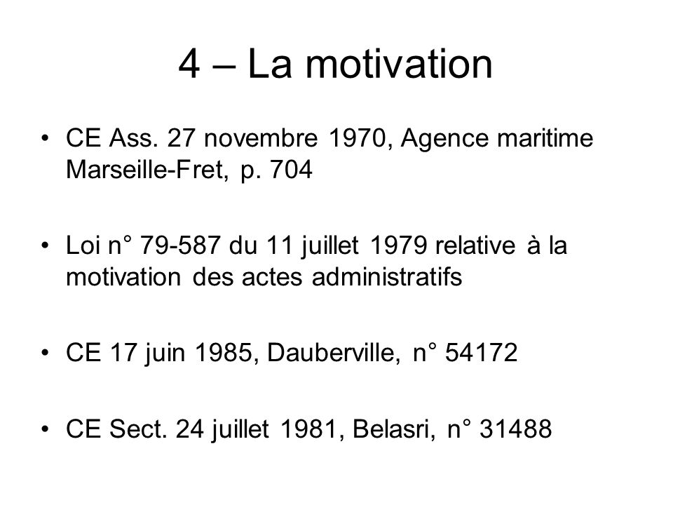 4 – La motivation CE Ass. 27 novembre 1970, Agence maritime Marseille-Fret, p. 704.