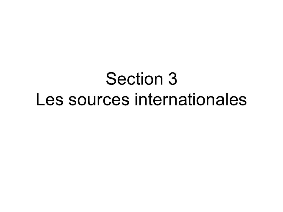 Section 3 Les sources internationales