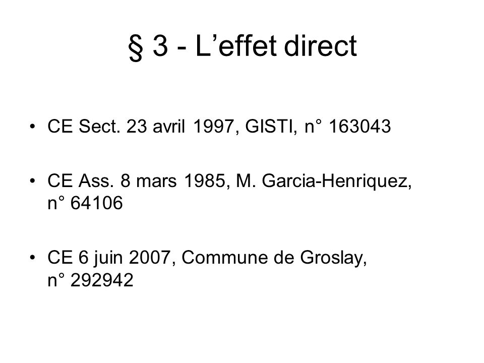 § 3 - L'effet direct CE Sect. 23 avril 1997, GISTI, n° 163043
