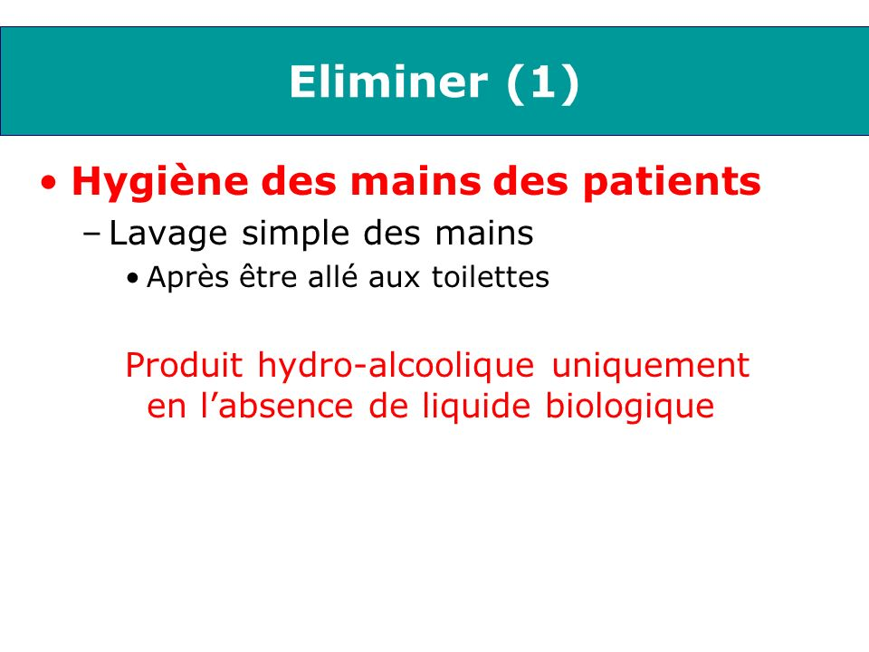 Eliminer (1) Hygiène des mains des patients Lavage simple des mains