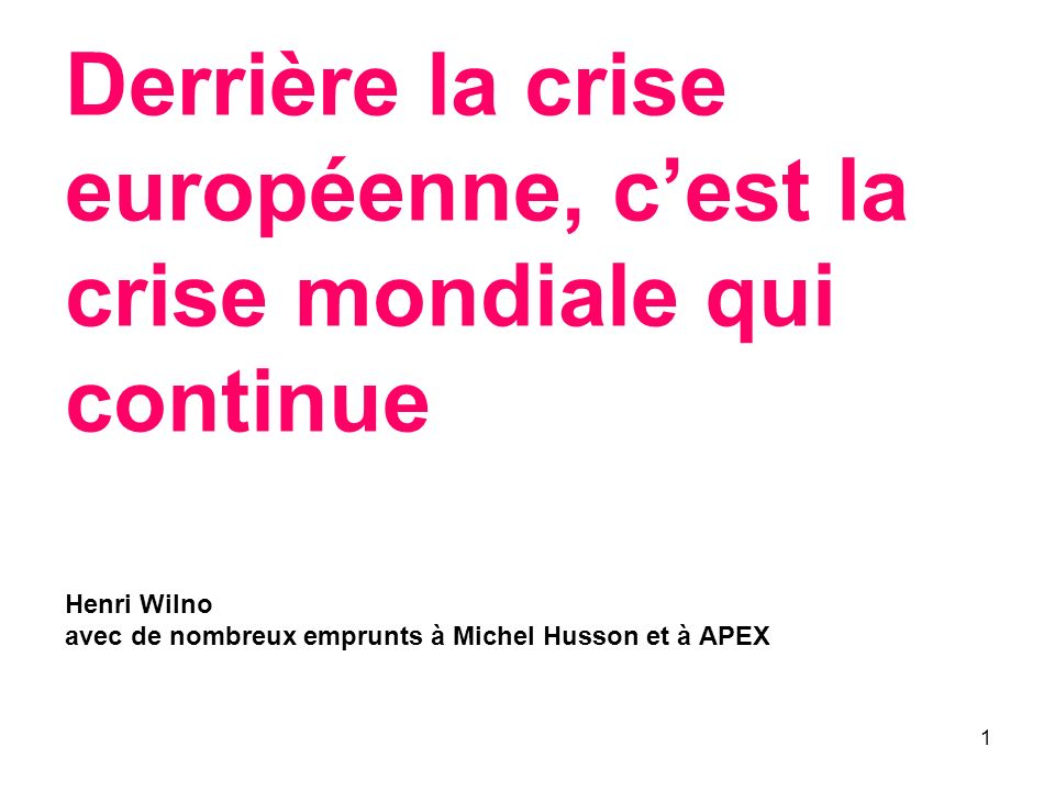 Derrière la crise européenne, c'est la crise mondiale qui continue Henri Wilno avec de nombreux emprunts à Michel Husson et à APEX