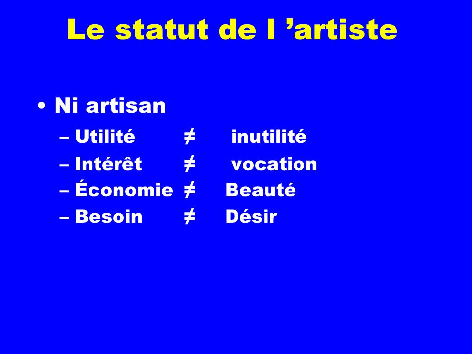 Le statut de l 'artiste Ni artisan Utilité ≠ inutilité