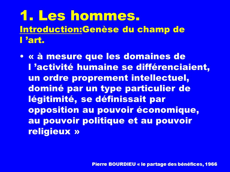 1. Les hommes. Introduction:Genèse du champ de l 'art.