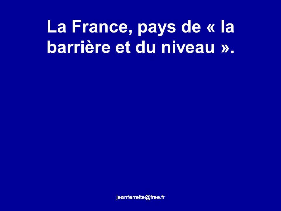 La France, pays de « la barrière et du niveau ».