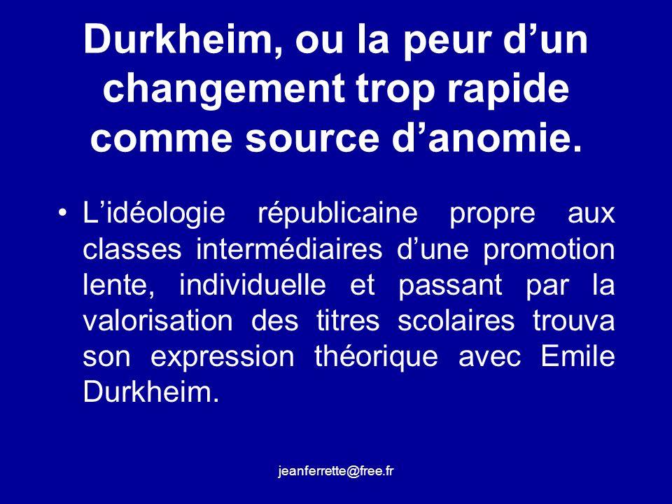 Durkheim, ou la peur d'un changement trop rapide comme source d'anomie.