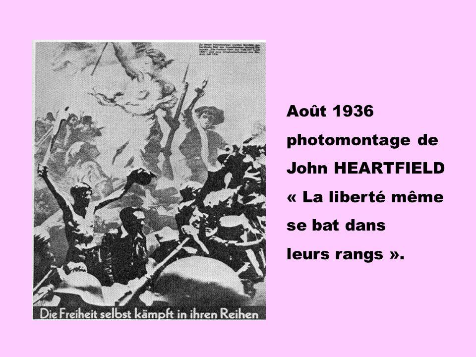 Août 1936 photomontage de John HEARTFIELD « La liberté même se bat dans leurs rangs ».