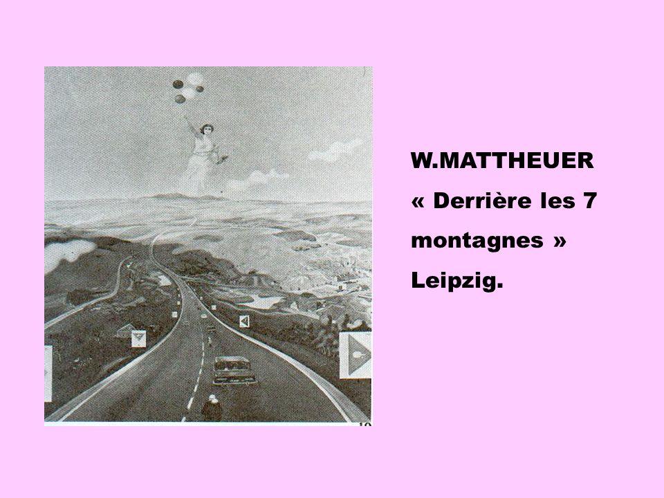W.MATTHEUER « Derrière les 7 montagnes » Leipzig.