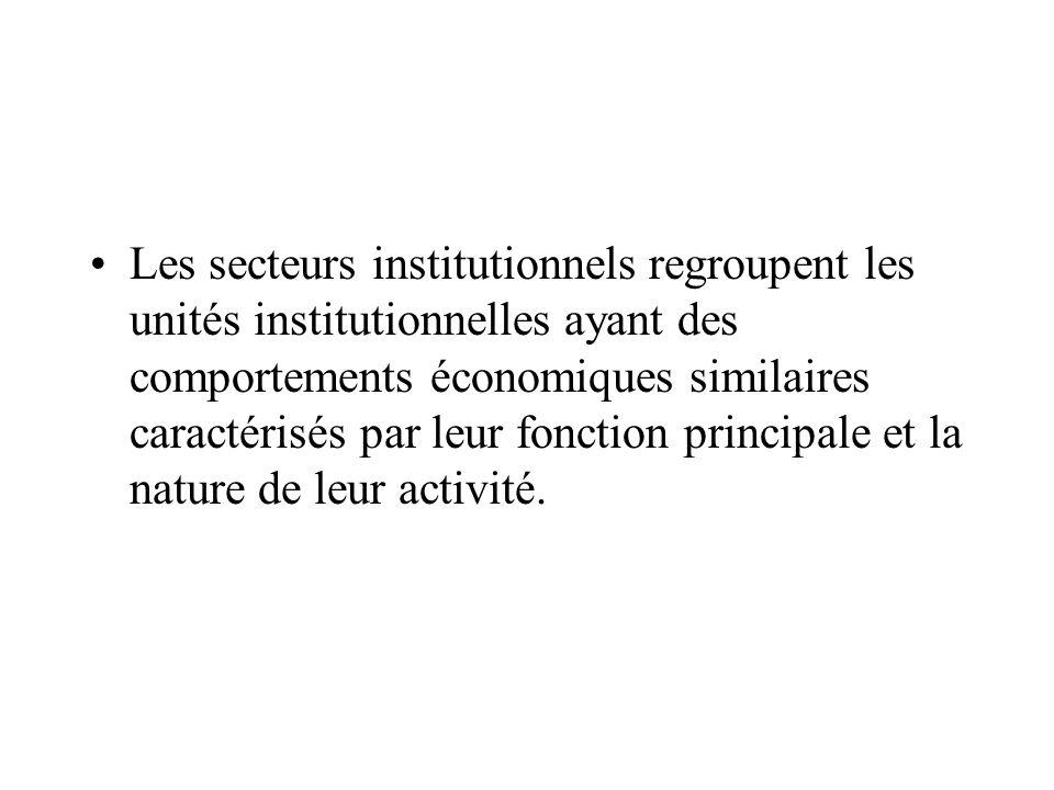 Les secteurs institutionnels regroupent les unités institutionnelles ayant des comportements économiques similaires caractérisés par leur fonction principale et la nature de leur activité.