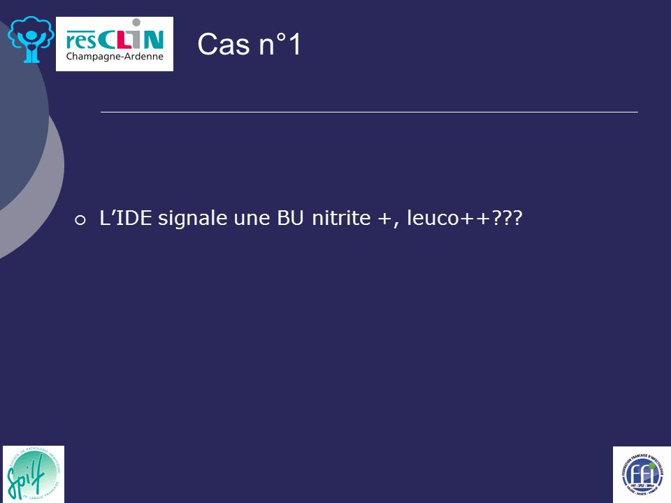 Cas n°1 L'IDE signale une BU nitrite +, leuco++