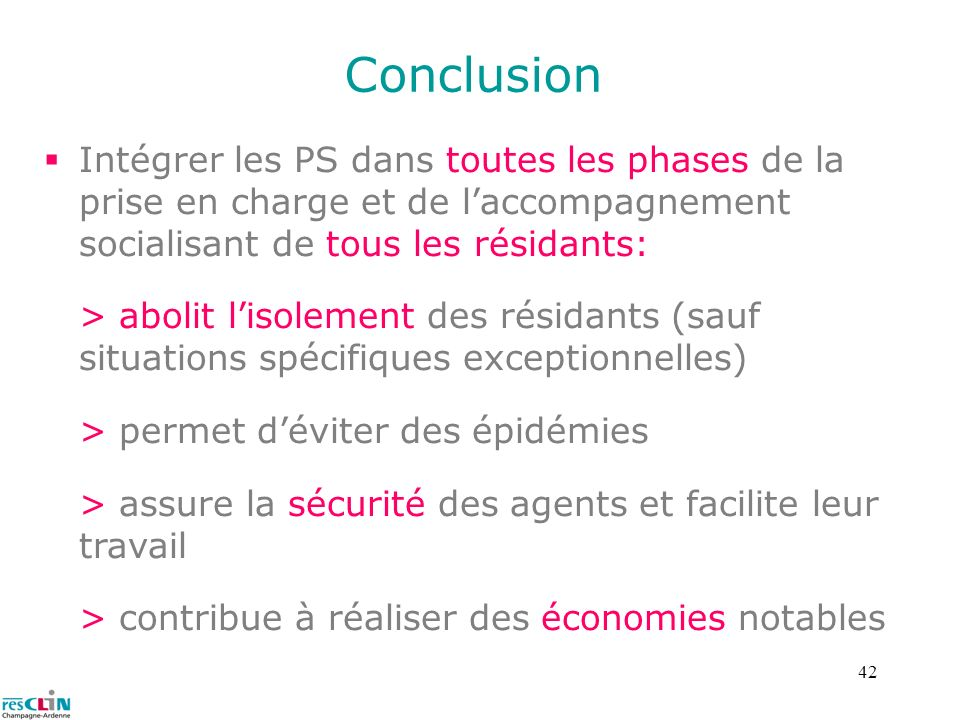 ConclusionIntégrer les PS dans toutes les phases de la prise en charge et de l'accompagnement socialisant de tous les résidants:
