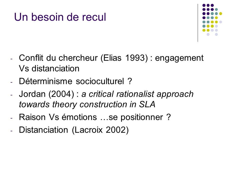 Un besoin de recul Conflit du chercheur (Elias 1993) : engagement Vs distanciation. Déterminisme socioculturel
