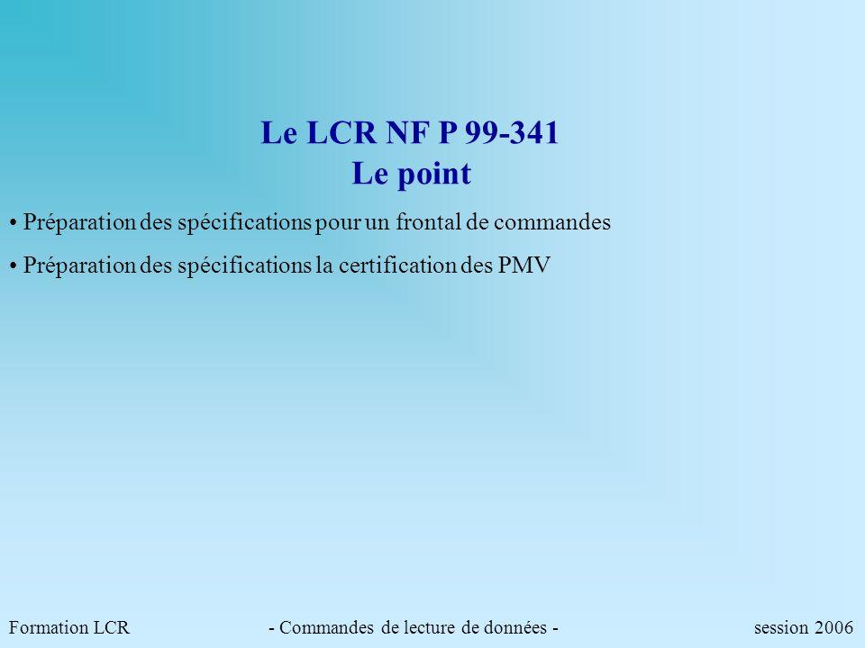 Le LCR NF P 99-341 Le point Préparation des spécifications pour un frontal de commandes. Préparation des spécifications la certification des PMV.