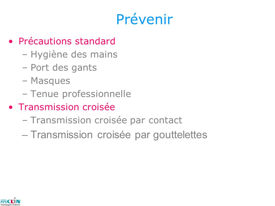 Prévenir Transmission croisée par gouttelettes Précautions standard