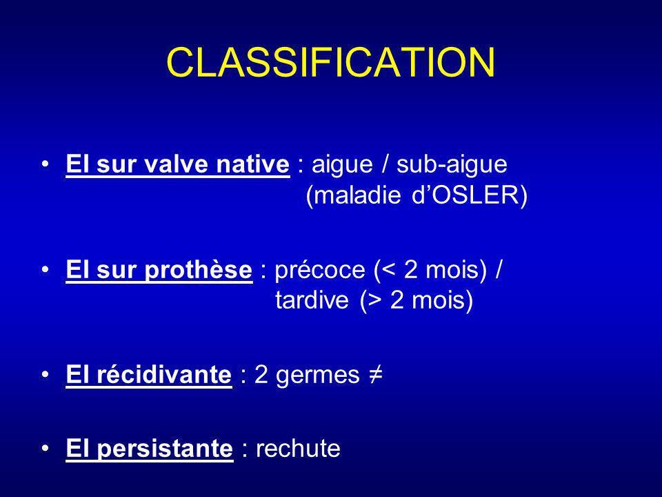CLASSIFICATION EI sur valve native : aigue / sub-aigue (maladie d'OSLER) EI sur prothèse : précoce (< 2 mois) / tardive (> 2 mois)