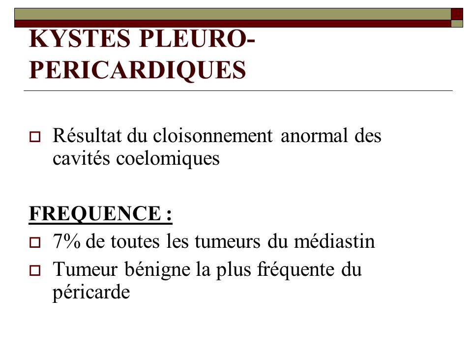 KYSTES PLEURO- PERICARDIQUES