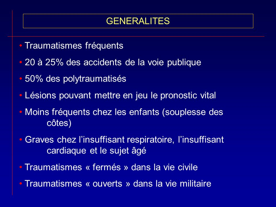 GENERALITESTraumatismes fréquents. 20 à 25% des accidents de la voie publique. 50% des polytraumatisés.