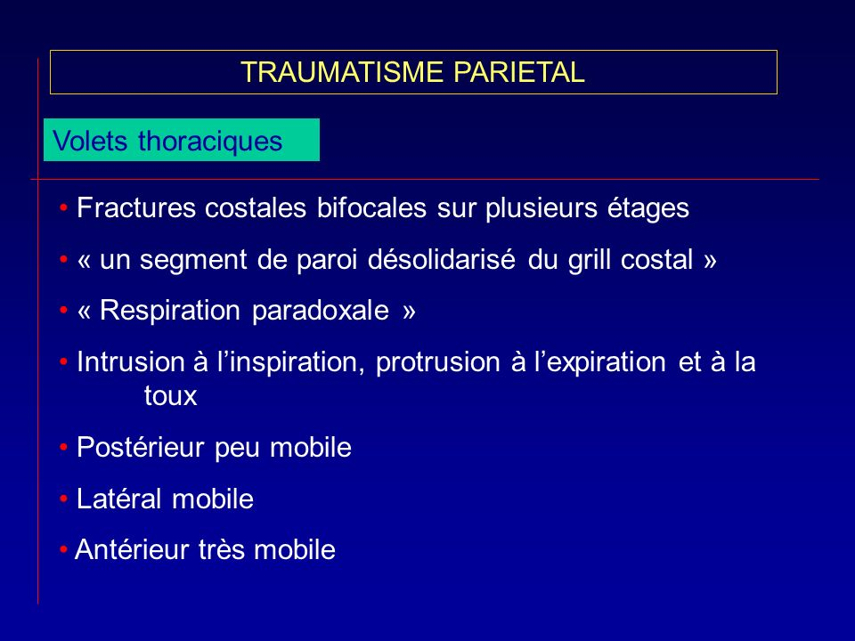 TRAUMATISME PARIETALVolets thoraciques. Fractures costales bifocales sur plusieurs étages. « un segment de paroi désolidarisé du grill costal »