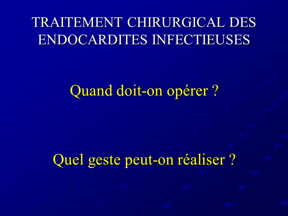 TRAITEMENT CHIRURGICAL DES ENDOCARDITES INFECTIEUSES