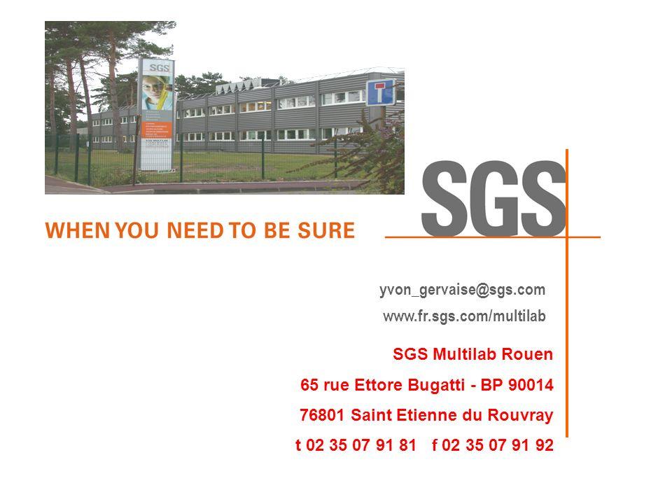yvon_gervaise@sgs.com www.fr.sgs.com/multilab. SGS Multilab Rouen. 65 rue Ettore Bugatti - BP 90014.
