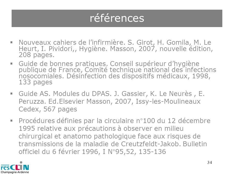 références Nouveaux cahiers de l'infirmière. S. Girot, H. Gomila, M. Le Heurt, I. Pividori,, Hygiène. Masson, 2007, nouvelle édition, 208 pages.