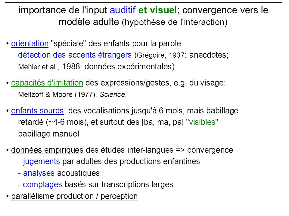 importance de l input auditif et visuel; convergence vers le modèle adulte (hypothèse de l interaction)