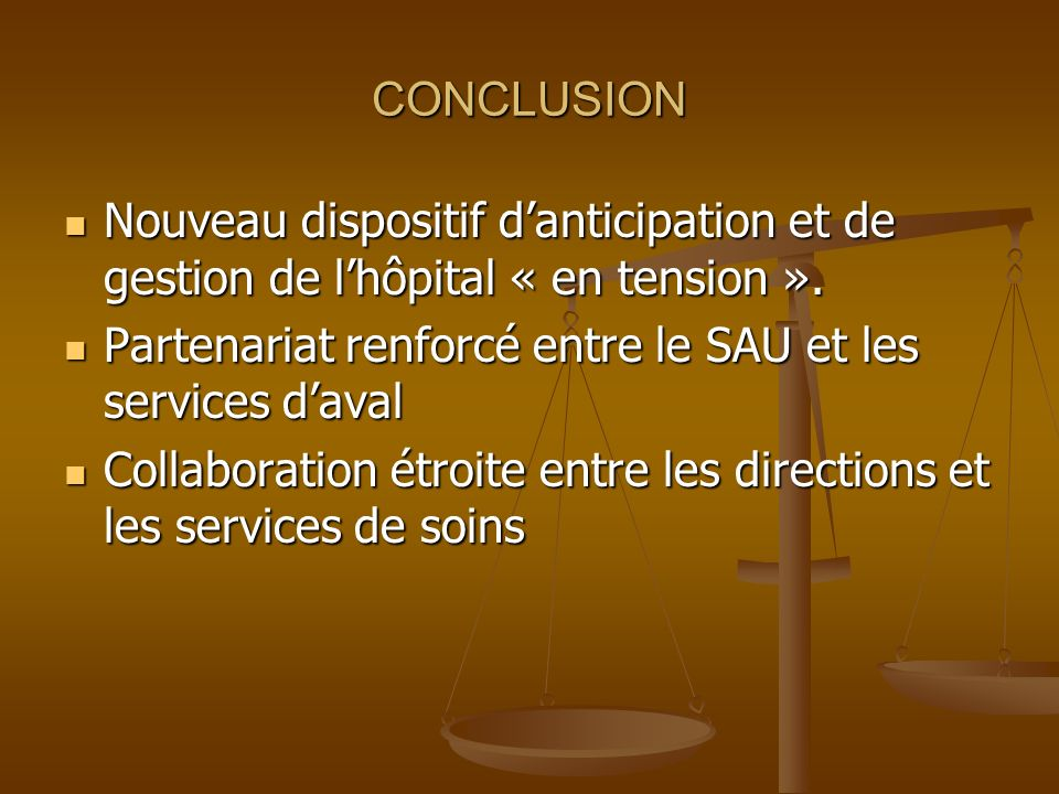 CONCLUSION Nouveau dispositif d'anticipation et de gestion de l'hôpital « en tension ». Partenariat renforcé entre le SAU et les services d'aval.